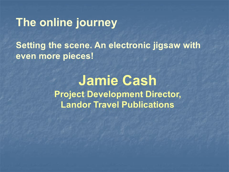 The online journey Setting the scene. An electronic jigsaw with even more pieces.