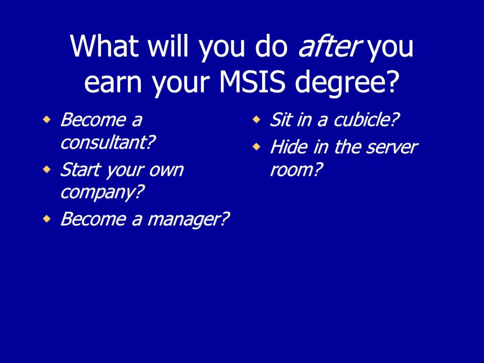 What will you do after you earn your MSIS degree. Become a consultant.