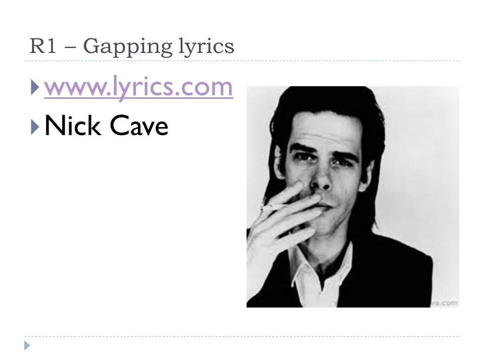 R1 – Gapping lyrics www.lyrics.com Nick Cave