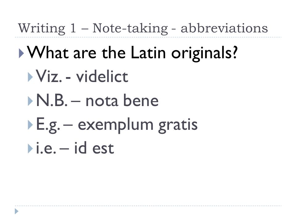 Writing 1 – Note-taking - abbreviations What are the Latin originals.