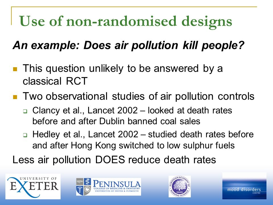 Use of non-randomised designs An example: Does air pollution kill people.