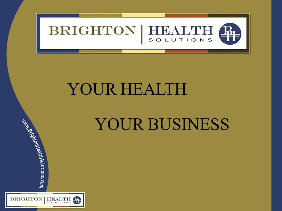 YOUR HEALTH YOUR BUSINESS