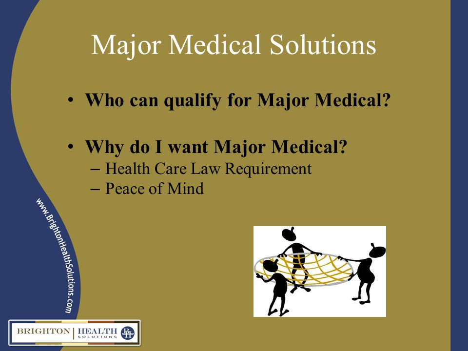 Major Medical Solutions Who can qualify for Major Medical.