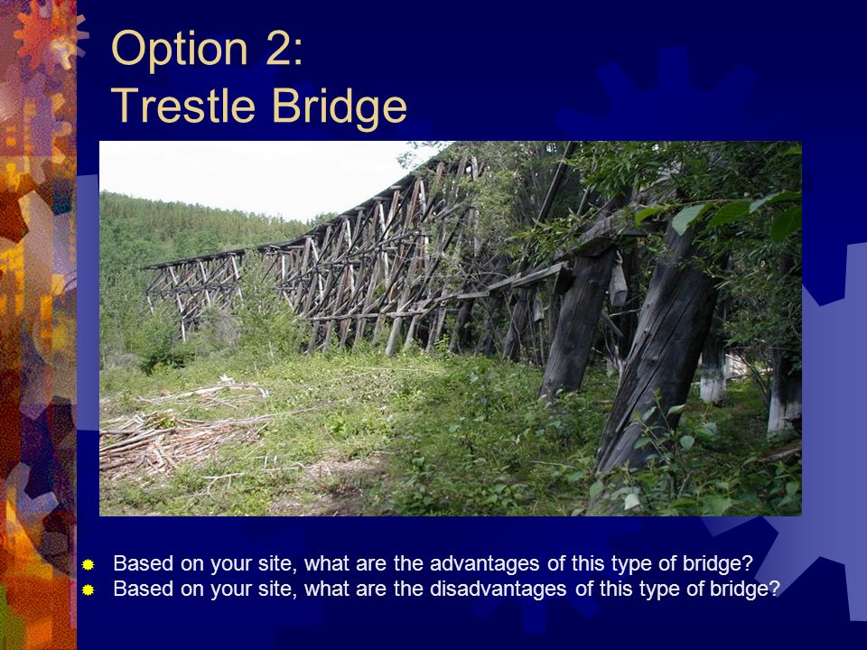 Option 2: Trestle Bridge Based on your site, what are the advantages of this type of bridge.