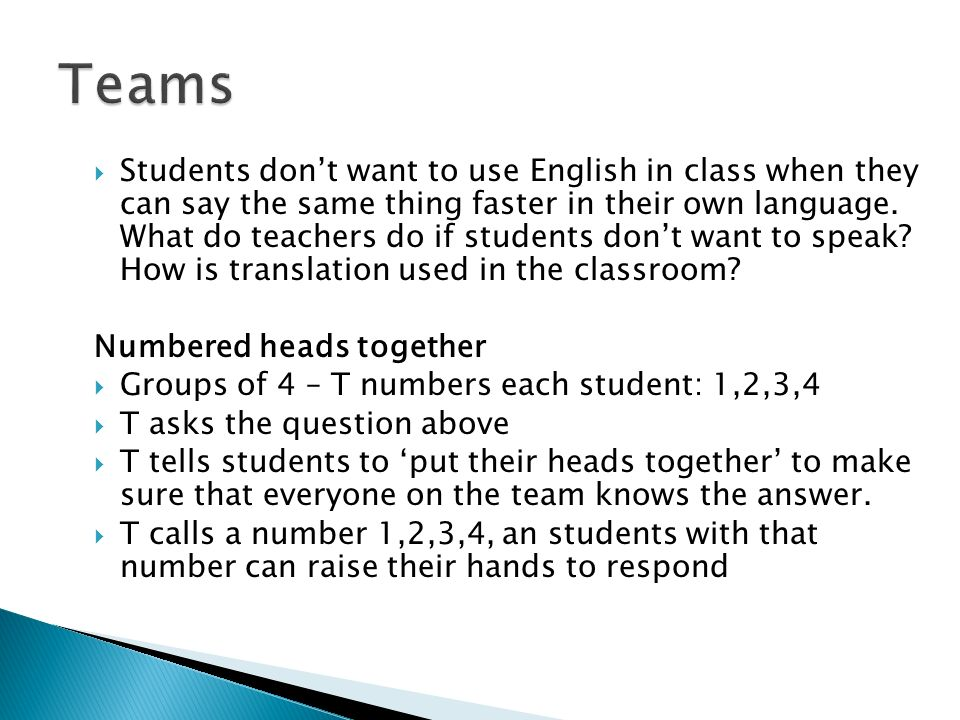 Students dont want to use English in class when they can say the same thing faster in their own language.