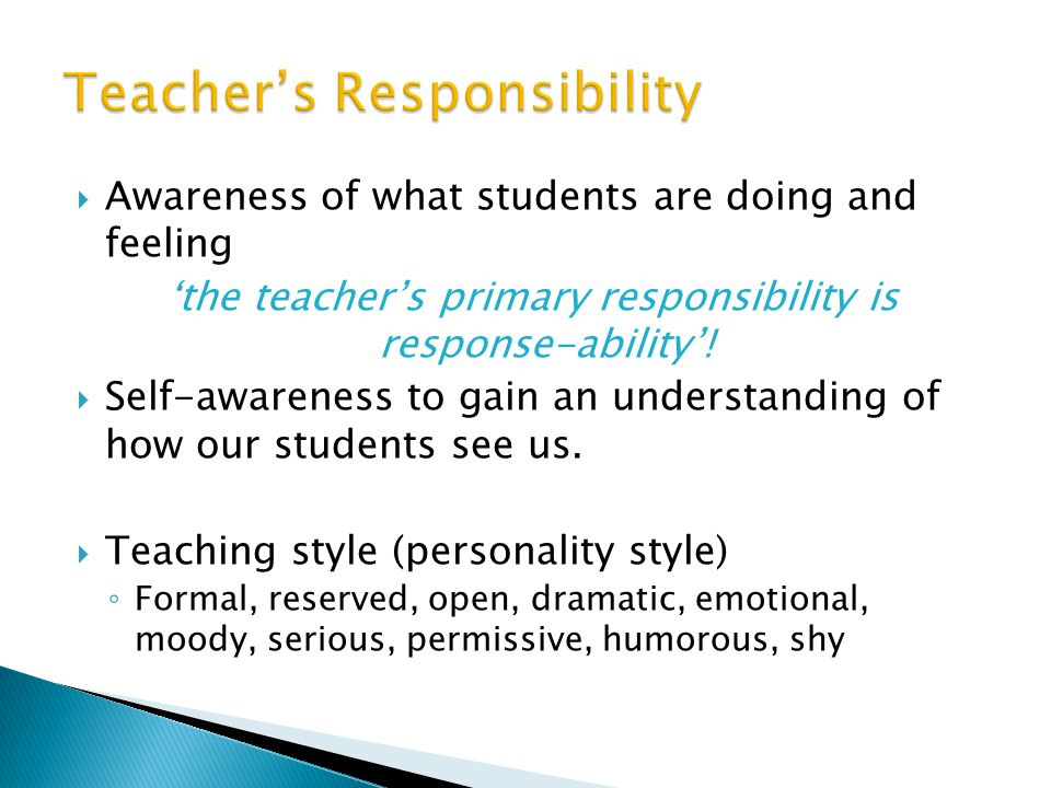 Awareness of what students are doing and feeling the teachers primary responsibility is response-ability.