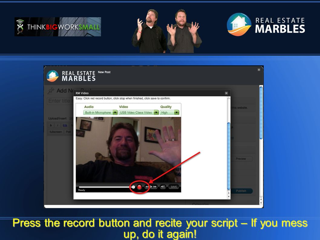 = == Press the record button and recite your script – If you mess up, do it again!