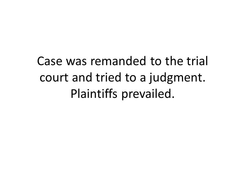 Case was remanded to the trial court and tried to a judgment. Plaintiffs prevailed.