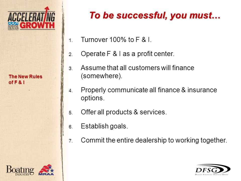 To be successful, you must… 1. Turnover 100% to F & I.