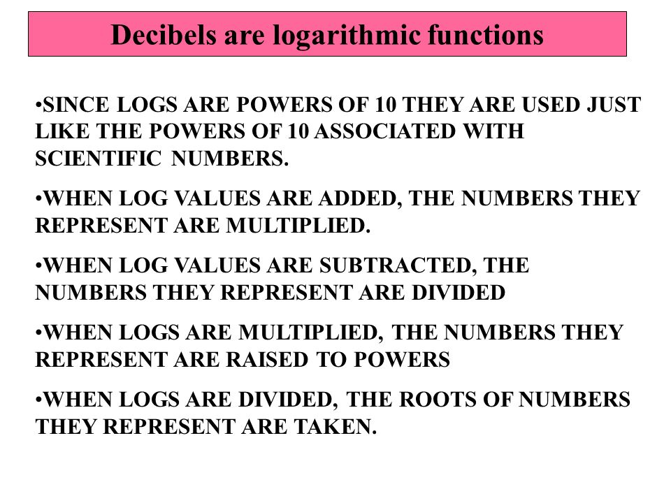 SINCE LOGS ARE POWERS OF 10 THEY ARE USED JUST LIKE THE POWERS OF 10 ASSOCIATED WITH SCIENTIFIC NUMBERS.