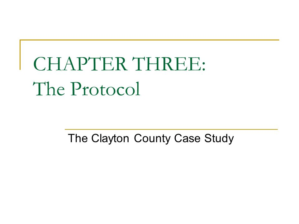 CHAPTER THREE: The Protocol The Clayton County Case Study