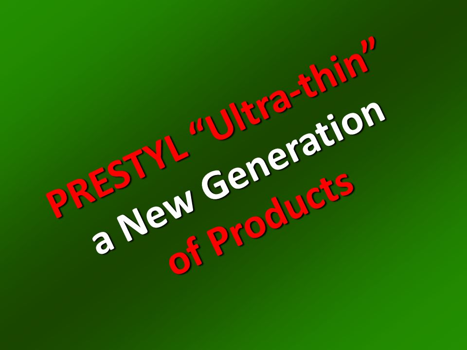 PRESTYL Ultra-thin a New Generation of Products PRESTYL Ultra-thin a New Generation of Products