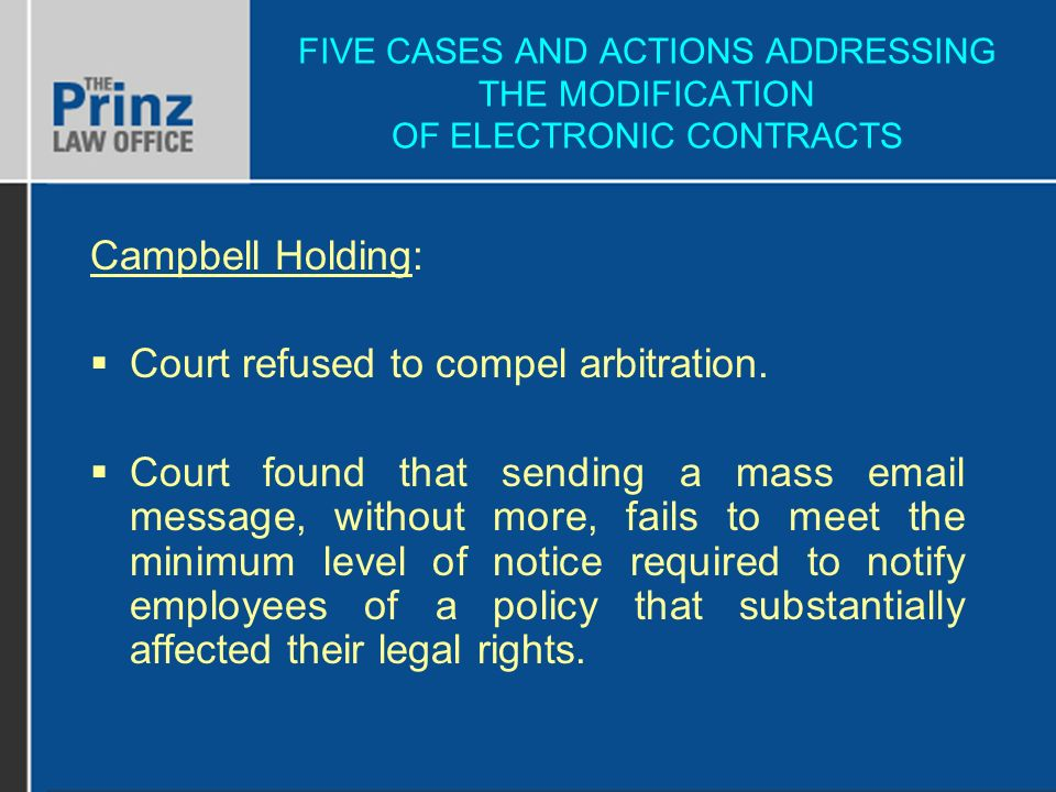 FIVE CASES AND ACTIONS ADDRESSING THE MODIFICATION OF ELECTRONIC CONTRACTS Campbell Holding: Court refused to compel arbitration.