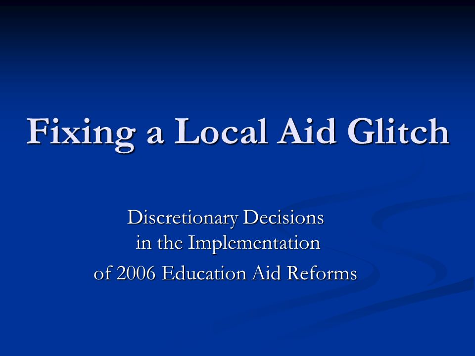 Fixing a Local Aid Glitch Discretionary Decisions in the Implementation of 2006 Education Aid Reforms