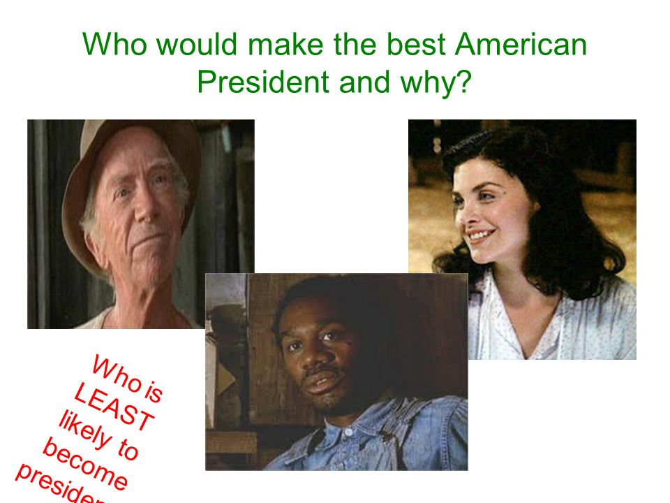 Who would make the best American President and why Who is LEAST likely to become president