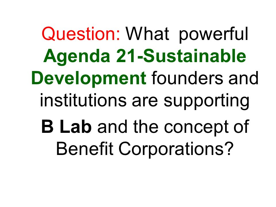 Question: What powerful Agenda 21-Sustainable Development founders and institutions are supporting B Lab and the concept of Benefit Corporations