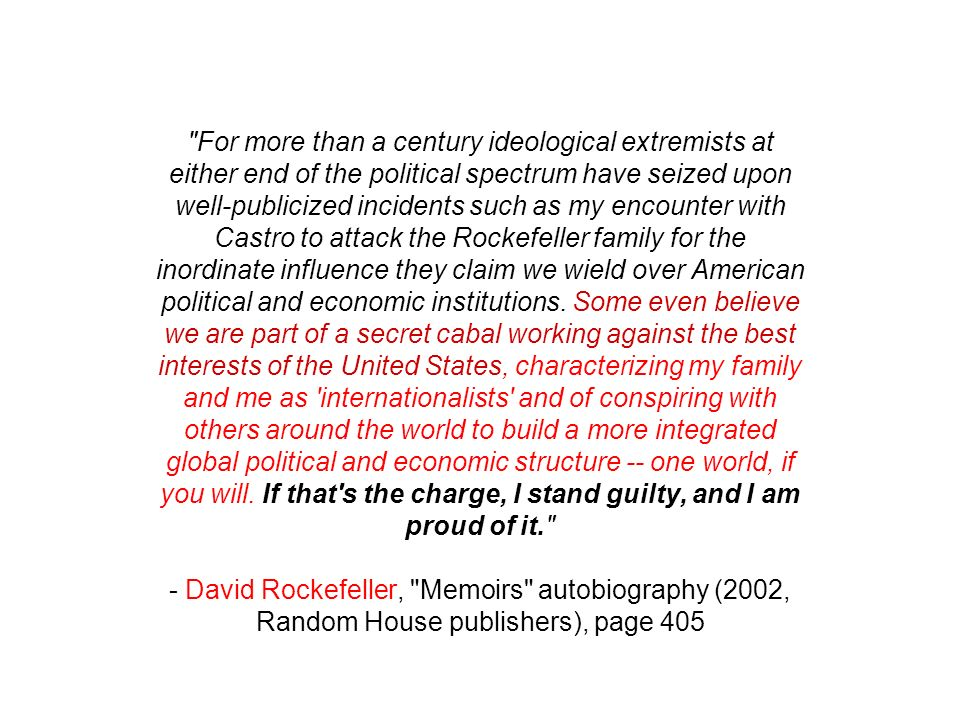 For more than a century ideological extremists at either end of the political spectrum have seized upon well-publicized incidents such as my encounter with Castro to attack the Rockefeller family for the inordinate influence they claim we wield over American political and economic institutions.