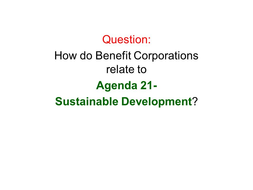 Question: How do Benefit Corporations relate to Agenda 21- Sustainable Development