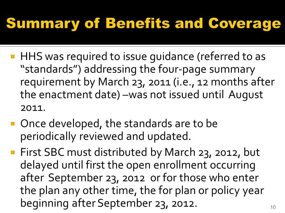 HHS was required to issue guidance (referred to as standards) addressing the four-page summary requirement by March 23, 2011 (i.e., 12 months after the enactment date) –was not issued until August 2011.