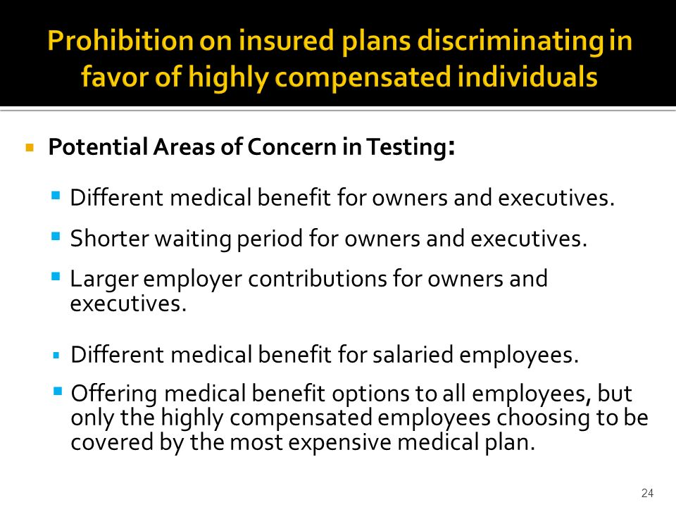 Potential Areas of Concern in Testing : Different medical benefit for owners and executives.