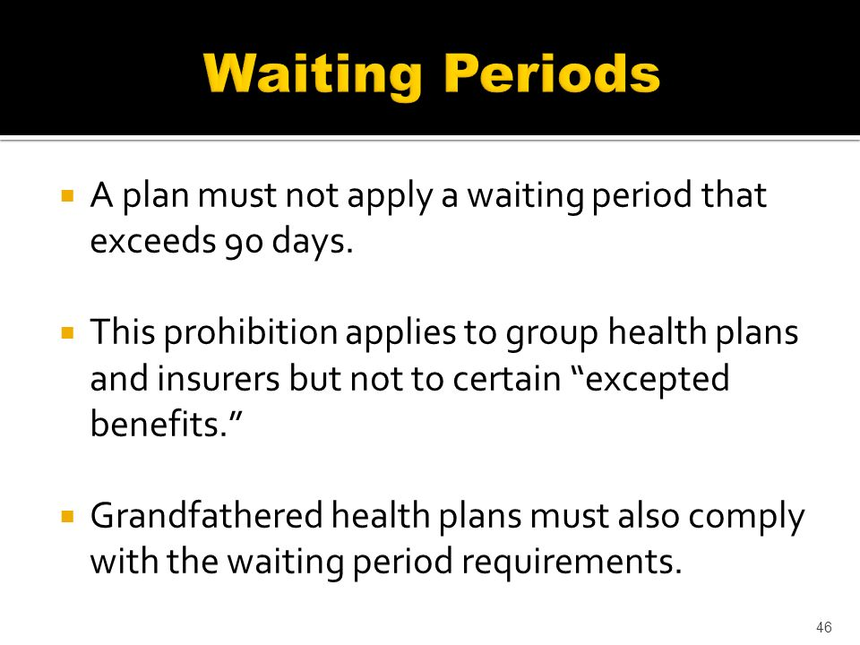 A plan must not apply a waiting period that exceeds 90 days.