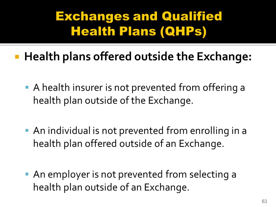 Health plans offered outside the Exchange: A health insurer is not prevented from offering a health plan outside of the Exchange.