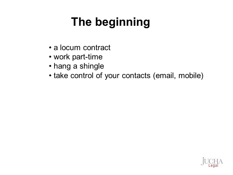 a locum contract work part-time hang a shingle take control of your contacts (email, mobile) The beginning