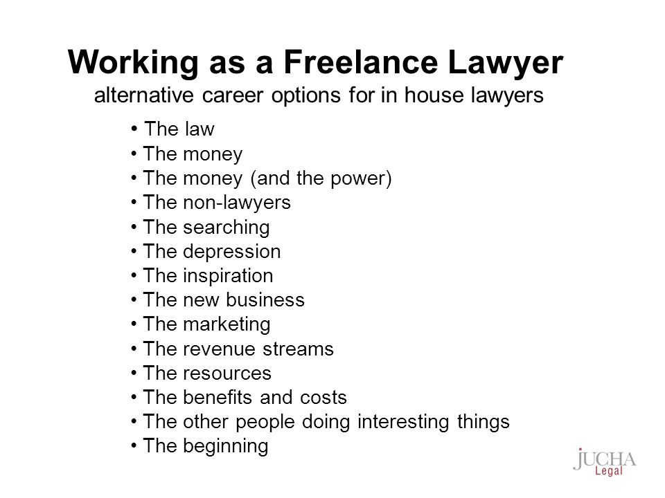 Working as a Freelance Lawyer alternative career options for in house lawyers The law The money The money (and the power) The non-lawyers The searching The depression The inspiration The new business The marketing The revenue streams The resources The benefits and costs The other people doing interesting things The beginning