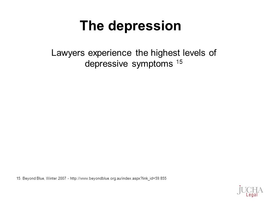Lawyers experience the highest levels of depressive symptoms 15 15.