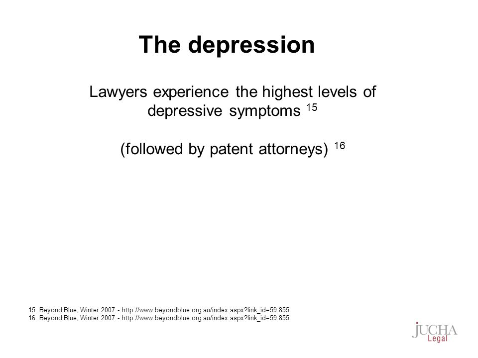 Lawyers experience the highest levels of depressive symptoms 15 (followed by patent attorneys) 16 15.