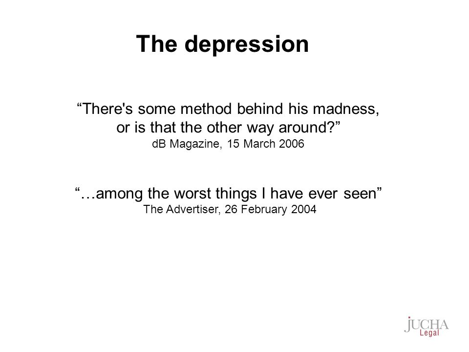 The depression There s some method behind his madness, or is that the other way around.