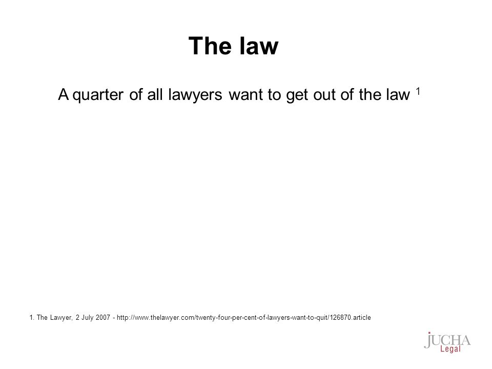 A quarter of all lawyers want to get out of the law 1 1.