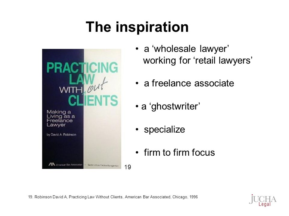 a wholesale lawyer working for retail lawyers a freelance associate a ghostwriter specialize firm to firm focus The inspiration 19 19.
