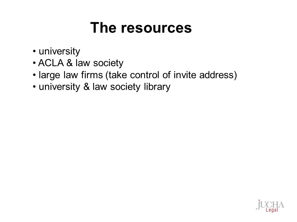 university ACLA & law society large law firms (take control of invite address) university & law society library The resources