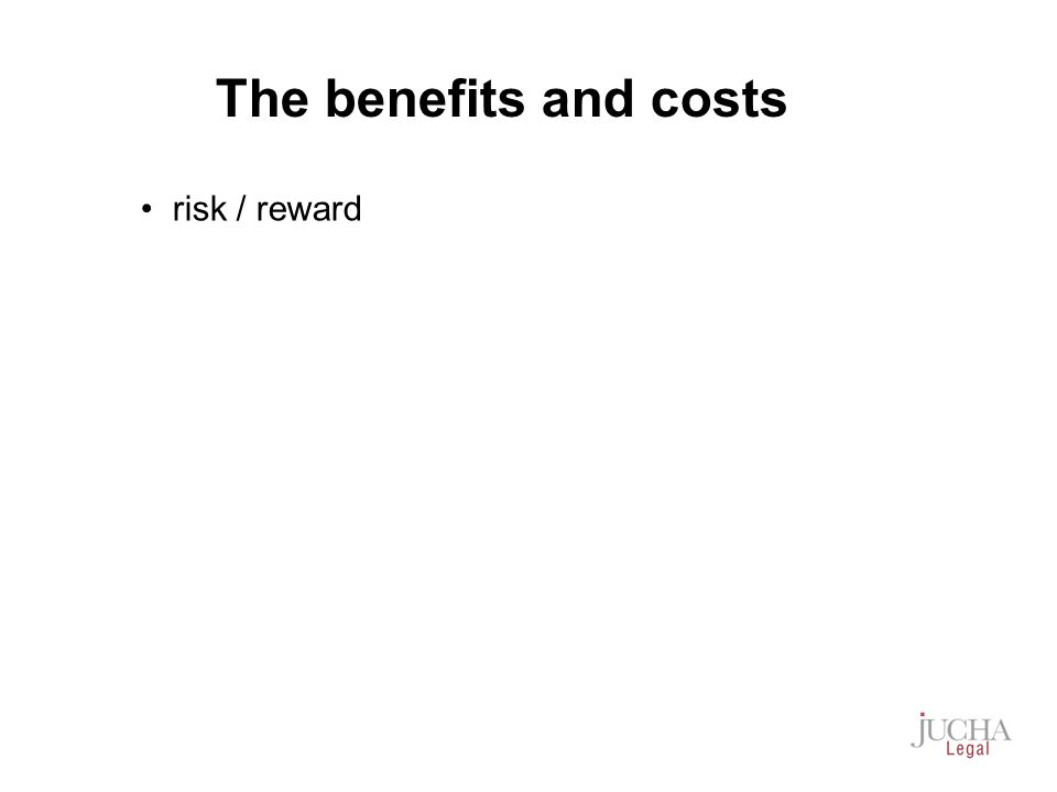 risk / reward The benefits and costs