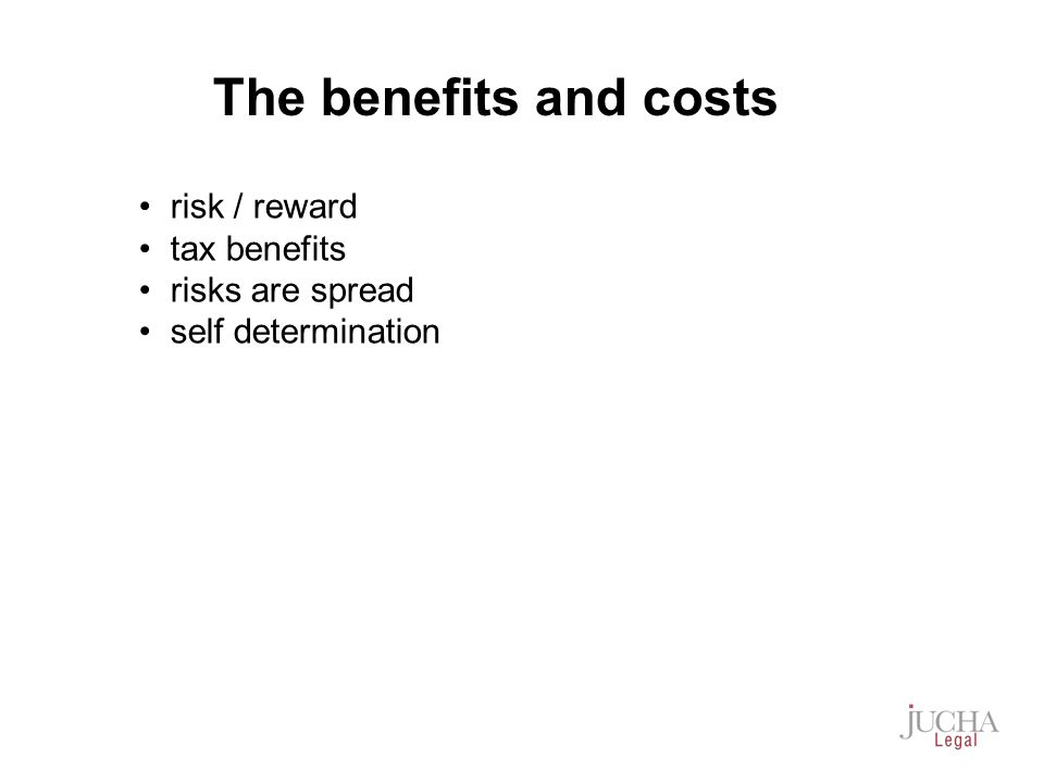 risk / reward tax benefits risks are spread self determination The benefits and costs