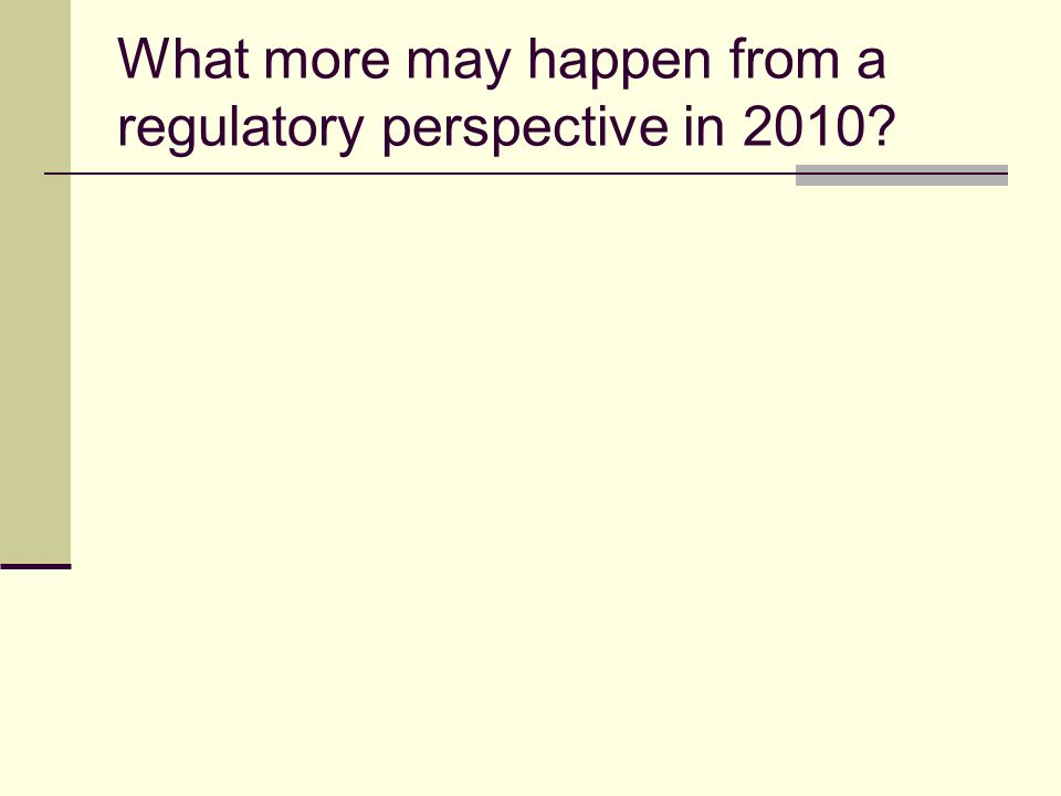What more may happen from a regulatory perspective in 2010