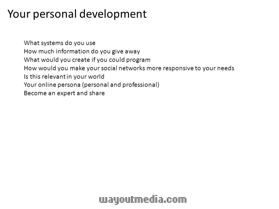 Your personal development What systems do you use How much information do you give away What would you create if you could program How would you make your social networks more responsive to your needs Is this relevant in your world Your online persona (personal and professional) Become an expert and share