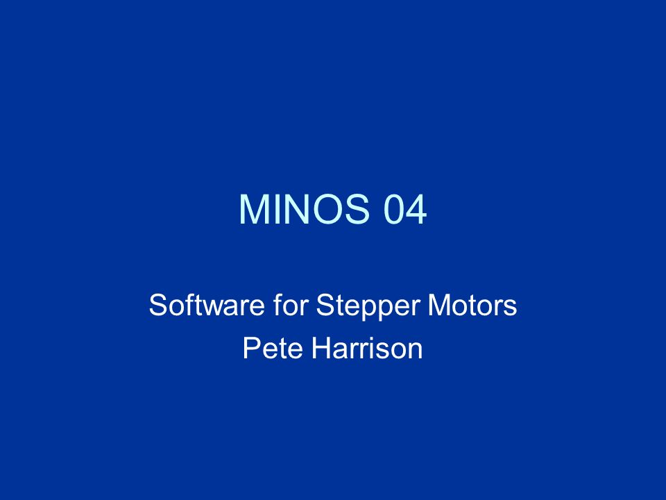 MINOS 04 Software for Stepper Motors Pete Harrison