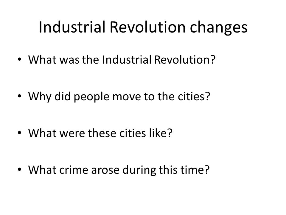 Industrial Revolution changes What was the Industrial Revolution.