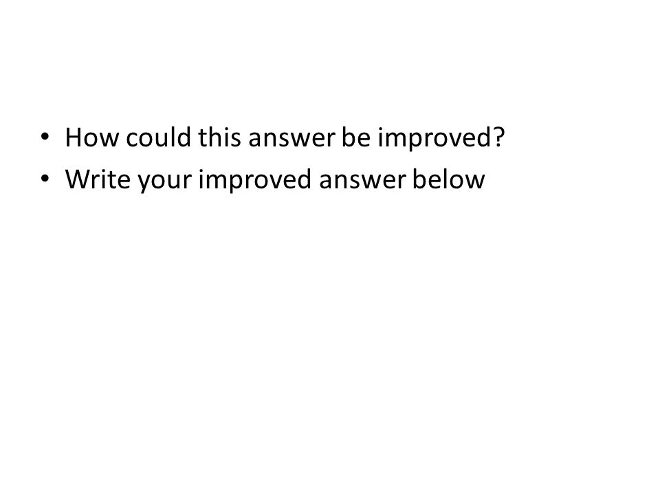 How could this answer be improved Write your improved answer below