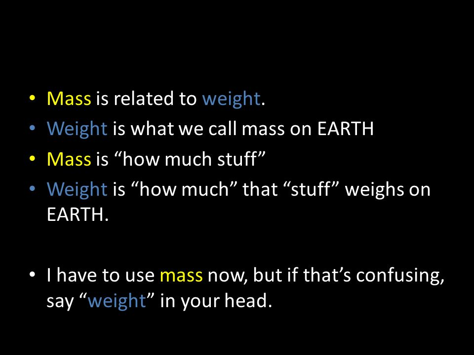 Mass is related to weight.