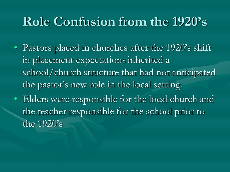 Role Confusion from the 1920s Pastors placed in churches after the 1920s shift in placement expectations inherited a school/church structure that had not anticipated the pastors new role in the local setting.Pastors placed in churches after the 1920s shift in placement expectations inherited a school/church structure that had not anticipated the pastors new role in the local setting.