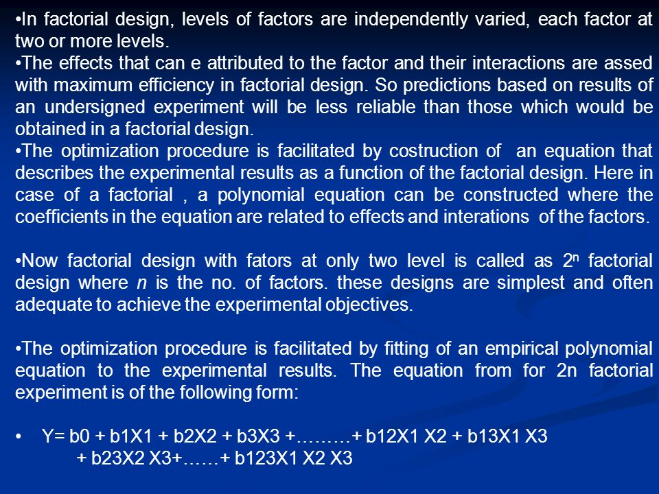 In factorial design, levels of factors are independently varied, each factor at two or more levels.