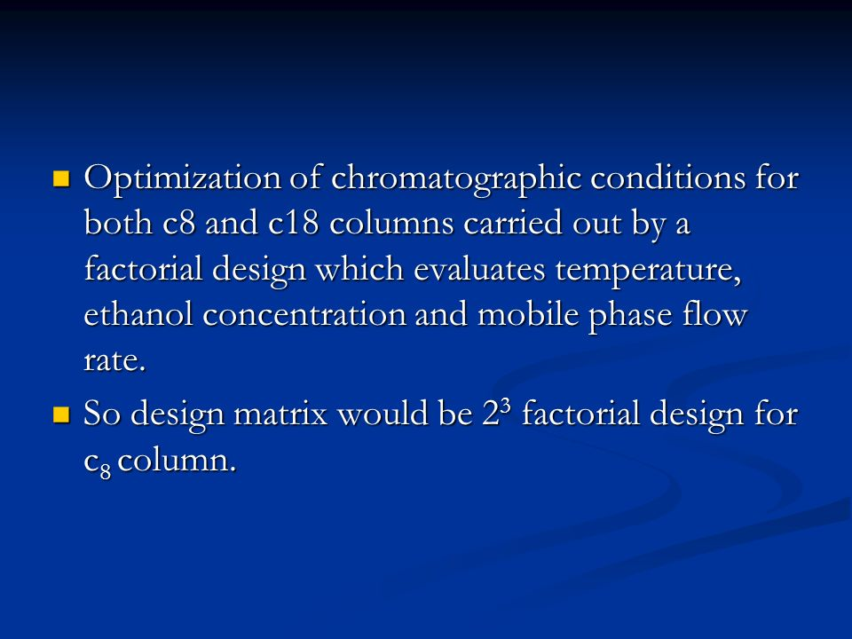 Optimization of chromatographic conditions for both c8 and c18 columns carried out by a factorial design which evaluates temperature, ethanol concentration and mobile phase flow rate.
