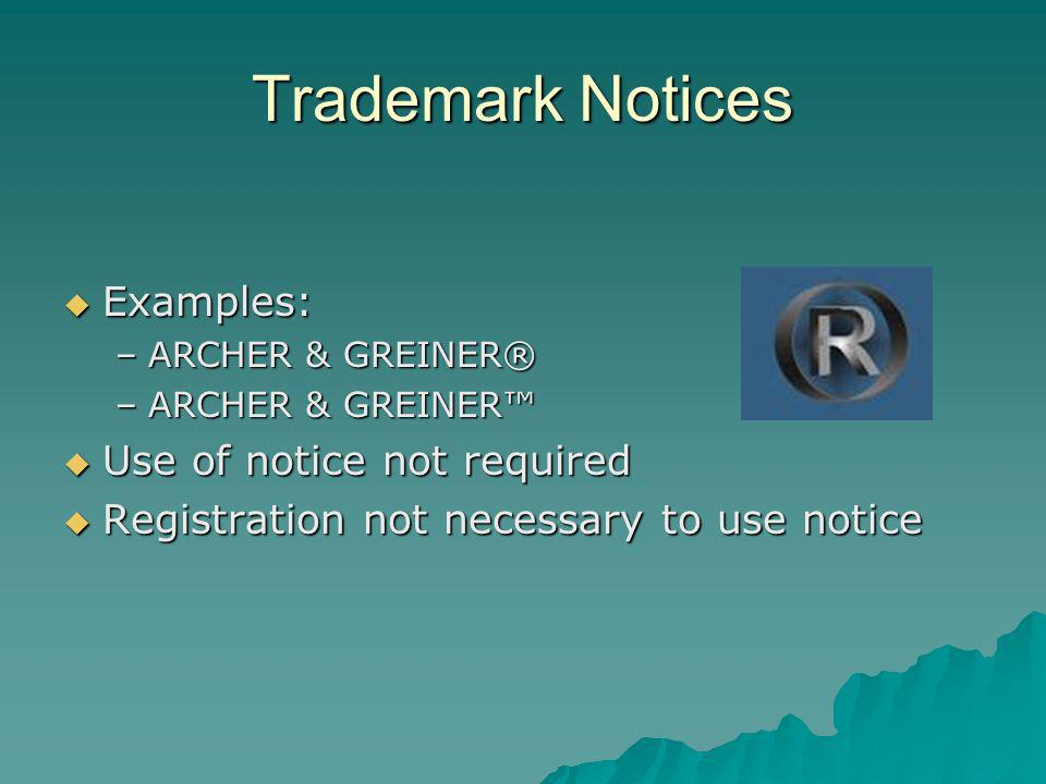 Trademark Notices Examples: Examples: –ARCHER & GREINER® –ARCHER & GREINER Use of notice not required Use of notice not required Registration not necessary to use notice Registration not necessary to use notice