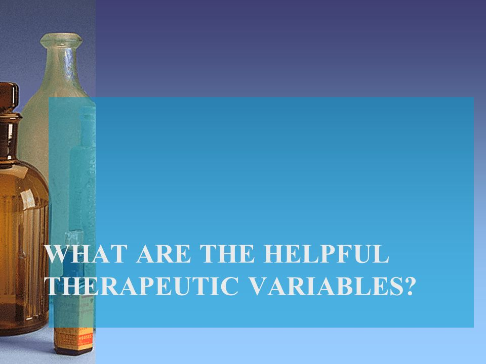 WHAT ARE THE HELPFUL THERAPEUTIC VARIABLES