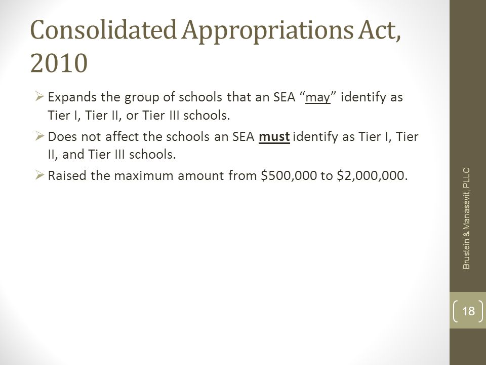 Consolidated Appropriations Act, 2010 Expands the group of schools that an SEA may identify as Tier I, Tier II, or Tier III schools.