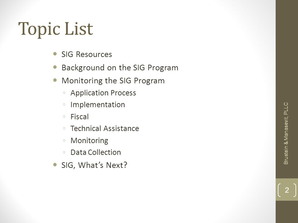 Topic List SIG Resources Background on the SIG Program Monitoring the SIG Program Application Process Implementation Fiscal Technical Assistance Monitoring Data Collection SIG, Whats Next.