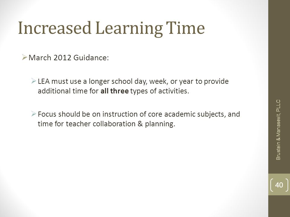 Increased Learning Time March 2012 Guidance: LEA must use a longer school day, week, or year to provide additional time for all three types of activities.